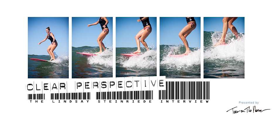Clear Perspective: The Lindsay Steinriede Interview - Presented by Toes on the Nose. Jettygirl Online Surf Magazine.