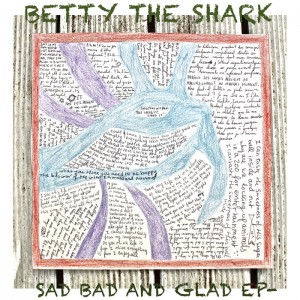 Betty The Shark - Sad Bad and Glad EP