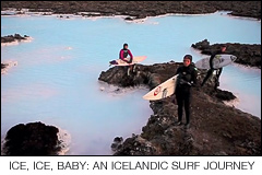 Ice, Ice, Baby. An Icelandic Surf Journey featuring Pauline Ado, Amandine Sanchez, Sofia Mulanovich, Jessi Miley-Dyer, and Lee-Ann Curren.