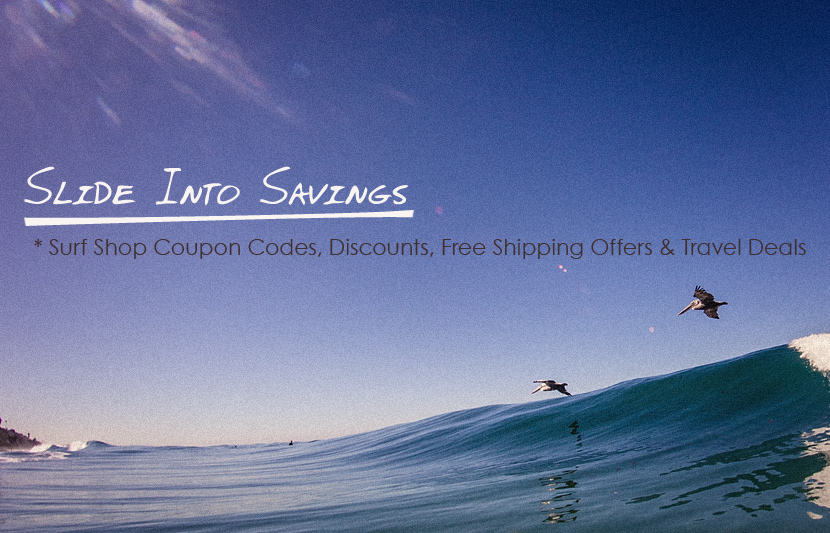 Slide Into Savings - surf shop coupon codes, discounts, free shipping offers and travel discounts