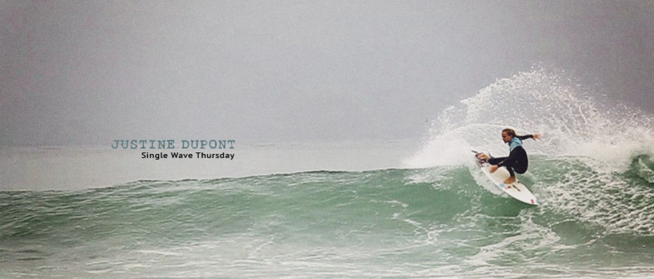 Single Wave Thursday with Justine Dupont. One Ride, No Music, Just Surfing. Jettygirl Online Surf Magazine.