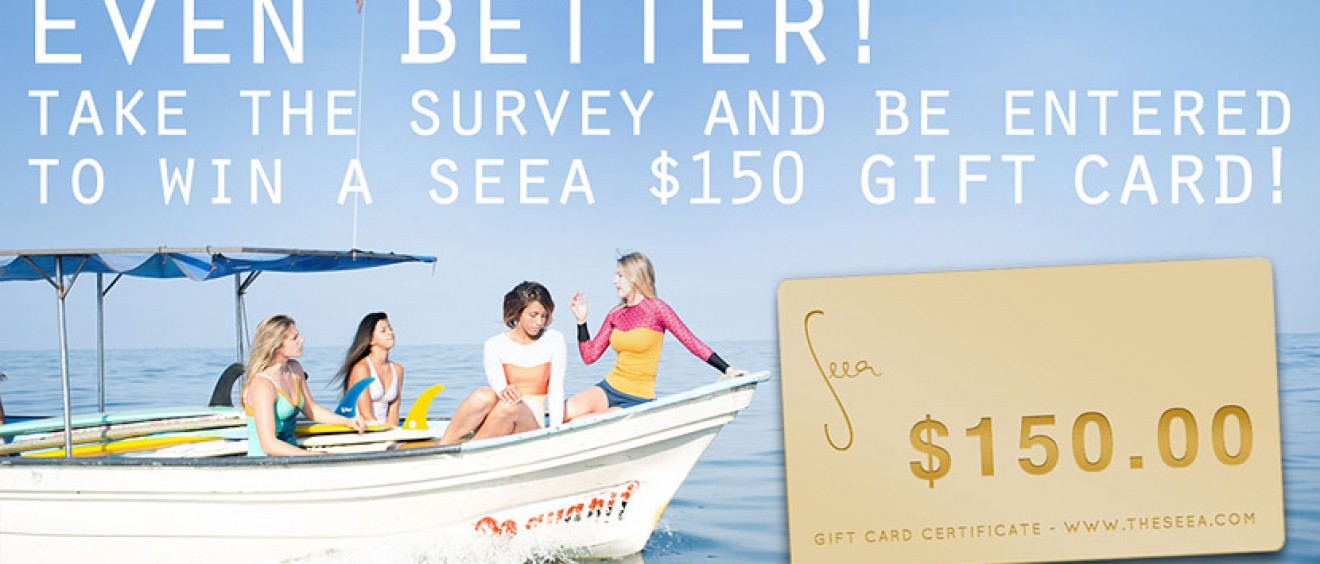 Take a survey and be entered to win a Seea $150 gift card!